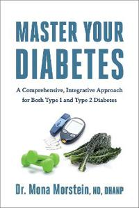 Master Your Diabetes: A Comprehensive, Integrative Approach for Both Type 1 and Type 2 Diabetes