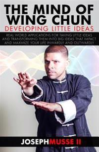The Mind of Wing Chun: Developing Little Ideas