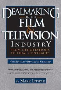 Dealmaking in Film & Television Industry, 4rd Edition (Revised & Updated)