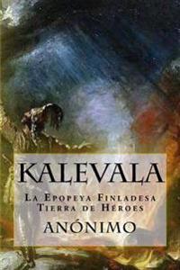 Kalevala: La Epopeya Finlandesa-Tierra de Heroes