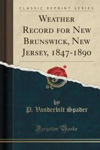 Weather Record for New Brunswick, New Jersey, 1847-1890 (Classic Reprint)