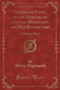 Fatherless Fanny, or the Memoirs of a Little Mendicant, and Her Benefactors, Vol. 1 of 4