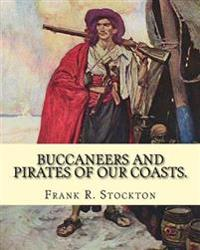Buccaneers and Pirates of Our Coasts. by: Frank R. Stockton, Illustrations By: George Varian (1865 - 1923) and By: B. West Clinedinst (October 14, 185