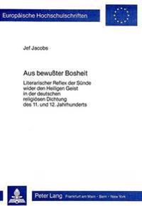 Aus Bewusster Bosheit: Literarischer Reflex Der Suende Wider Den Heiligen Geist in Der Deutschen Religioesen Dichtung Des 11. Und 12. Jahrhun