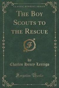 The Boy Scouts to the Rescue (Classic Reprint)
