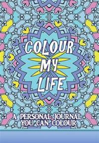 Colour My Life: A Journal You Can Colour