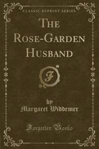 The Rose-Garden Husband (Classic Reprint)