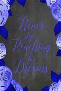 "Chalkboard Journal - Never Stop Reaching for Dreams (Blue): 100 Page 6"" X 9"" Ruled Notebook: Inspirational Journal, Blank Notebook, Blank Journal, Lin"