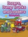 Dozers, Dump Trucks and Loaders Coloring Book
