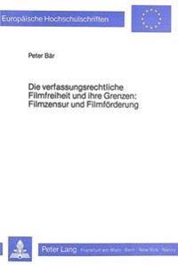 Die Verfassungsrechtliche Filmfreiheit Und Ihre Grenzen. Filmzensur Und Filmfoerderung