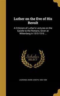 LUTHER ON THE EVE OF HIS REVOL