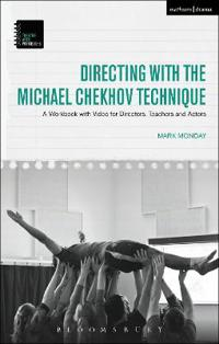 Directing with the Michael Chekhov Technique: A Workbook with Video for Directors, Teachers and Actors