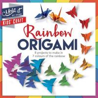Rainbow Origami: 8 Projects to Make in 7 Colours of the Rainbow