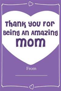 Thank You for Being an Amazing Mom! Love Journal Fill in Book: What I Love about Mom