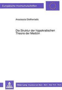 Die Struktur Der Hippokratischen Theorie Der Medizin: Logischer Aufbau Und Dynamische Entwicklung Der Humoralpathologie