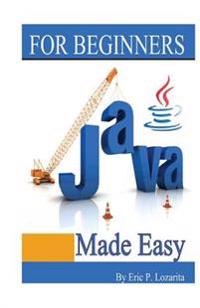 Java Made Easy: Easy Learning Java Reference for Beginners