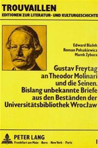 Gustav Freytag an Theodor Molinari Und Die Seinen. Bislang Unbekannte Briefe Aus Den Bestaenden Der Universitaetsbibliothek Wroclaw