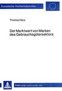 Der Marktwert Von Marken Des Gebrauchsguetersektors: Ein Modell Zur Erfassung Markenspezifischer Effekte Auf Den Erfolg Beim Verkauf Von Gebrauchsguet