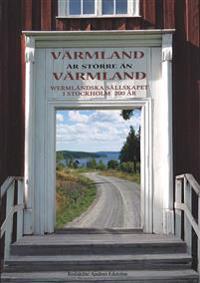 Värmland är större än Värmland : Wermländska sällskapet i Stockholm 200 år - Prins Carl Philip pdf epub