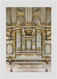 Johan Niclas Cahman och orgeln i Leufsta bruk