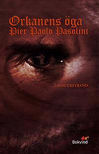 Orkanens öga : Pier Paolo Pasolini
