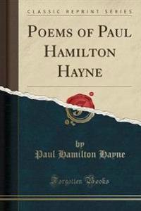 Poems of Paul Hamilton Hayne (Classic Reprint)