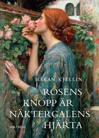 Rosens knopp är näktergalens hjärta : kulturhistoriska strövtåg i rosens värld