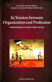 In Tension Between Organization and Profession: Professionals in Nordic Public Service