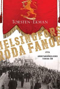 Helsingfors röda fanor : från arbetarrörelsens tidiga år 1883-1917