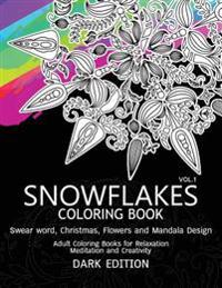 Snowflakes Coloring Book Dark Edition Vol.1: Swear Word, Christmas, Flowers and Mandala Design