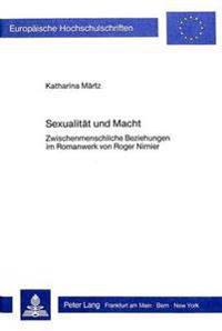 Sexualitaet Und Macht: Zwischenmenschliche Beziehungen Im Romanwerk Von Roger Nimier