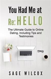 You Had Me at Re: Hello: The Ultimate Guide to Online Dating, Including Tips and Testimonies