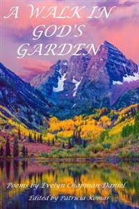 A Walk in God's Garden: Poems by Evelyn Chapman Daniel