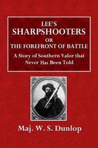 Lee's Sharpshooters; Or, the Forefront of Battle: A Story of Southern Valour That Never Has Been Told