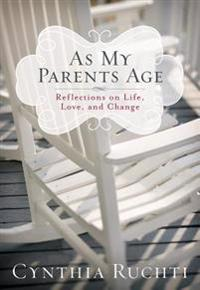 As My Parents Age: Reflections on Life, Love, and Change