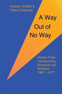 A Way Out of No Way: Harlem Prep: Transforming Dropouts Into Scholars, 1967-1977
