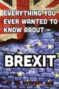 Everything You Ever Wanted to Know about - Brexit