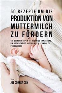 50 Rezepte Um Die Produktion Von Muttermilch Zu F rdern