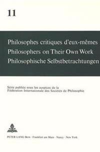 Philosophes Critiques D'Eux-Memes. Philosophers on Their Own Work. Philosophische Selbstbetrachtungen