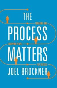 Process Matters: Engaging and Equipping People for Success