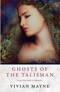 Ghosts of the Talisman: Volume One Etherea