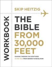 The Bible from 30,000 Feet Workbook: Soaring Through the Scriptures in One Year from Genesis to Revelation