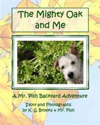 The Mighty Oak and Me: A Mr. Pish Backyard Adventure
