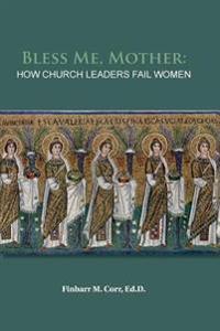Bless Me, Mother: How Church Leaders Fail Women