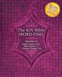 The KJV Bible Word-Find: Volume 6, Judges Chapters 10-21, Ruth Chapters 1-4, 1 Samuel Chapters 1-28