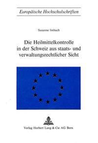 Die Heilmittelkontrolle in Der Schweiz Aus Staats- Und Verwaltungsrechtlicher Sicht