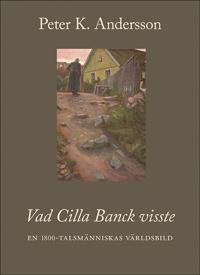 Vad Cilla Banck visste : en 1800-talsmänniskas världsbild