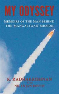My odyssey - memoirs of the man behind the mangalyaan mission