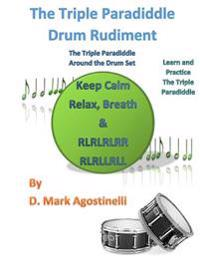 The Triple Paradiddle Drum Rudiment: The Triple Paradiddle Around the Drum Set