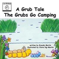 A Grub Tale - The Grubs Go Camping
